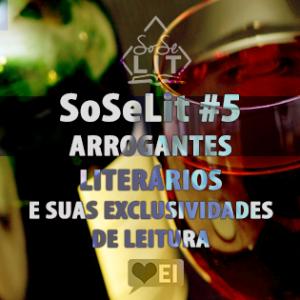 SoSeLit 5 Arrogantes Literários e Suas Exclusividades de Leitura