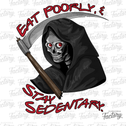 Eat poorly and stay sedentary Grim Reaper design