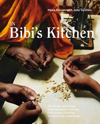 In Bibi's Kitchen: The Recipes and Stories of Grandmothers from the Eight African Countries That Touch the Indian Ocean [a Cookbook]