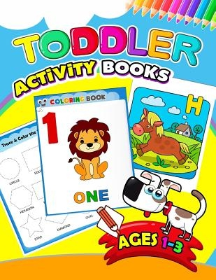 Toddler Activity books ages 1-3: Activity book for Boy, Girls, Kids, Children (First Workbook for your Kids)