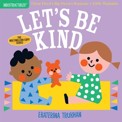 Indestructibles: Let's Be Kind: Chew Proof - Rip Proof - Nontoxic - 100% Washable (Book for Babies, Newborn Books, Safe to Chew)