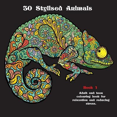 30 Stylised Animals: Adult and Teen Colouring Book for Relaxation and Reducing Stress