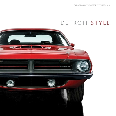 Detroit Style: Car Design in the Motor City, 1950-2020