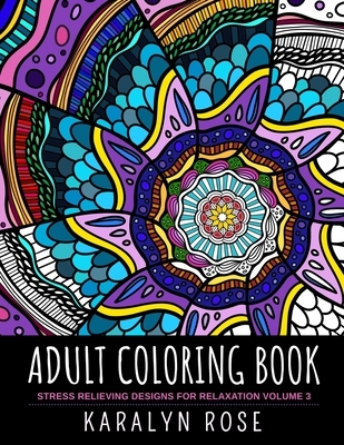 Adult Coloring Book: Stress Relieving Designs for Relaxation Volume 3