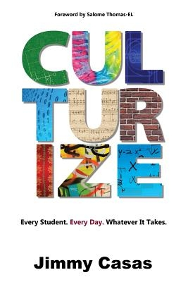 Culturize: Every Student. Every Day. Whatever It Takes.