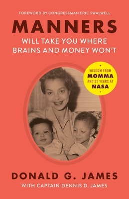 Manners Will Take You Where Brains and Money Won't: Wisdom from Momma and 35 Years at NASA