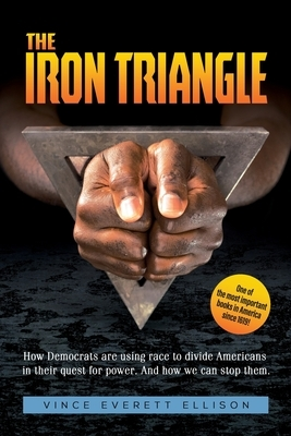 The Iron Triangle: Inside the Liberal Democrat Plan to Use Race to Divide Christians and America in their Quest for Power and How We Can