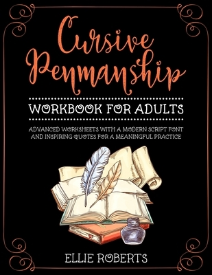Cursive Penmanship Workbook for Adults: Advanced Worksheets with a Modern Script Font and Inspiring Quotes for a Meaningful Practice