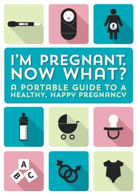 I'm Pregnant, Now What?