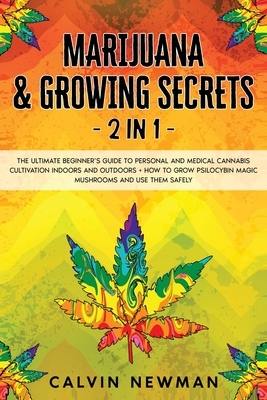Marijuana and Growing Secrets - 2 in 1: The Ultimate Beginner's Guide to Personal and Medical Cannabis Cultivation Indoors and Outdoors + How to Grow