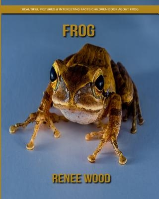 Frog: Beautiful Pictures & Interesting Facts Children Book about Frog