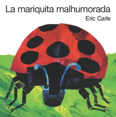 La Mariquita Malhumorada = The Grouchy Ladybug