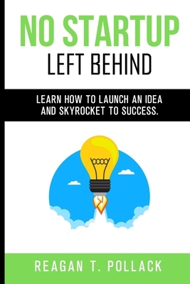 No Startup Left Behind: Learn How to Launch an Idea and Skyrocket to Startup Success