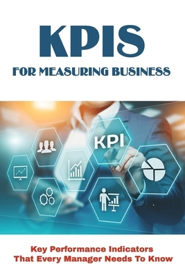 KPIs For Measuring Business: Key Performance Indicators That Every Manager Needs To Know: Types Of Key Performance Indicators