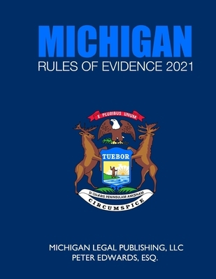 Michigan Rules of Evidence 2021: As Revised Through March 1, 2021