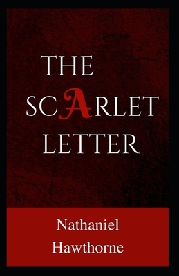 The Scarlet Letter: Nathaniel Hawthorne (Romance, Historical, Literature, Classics) [Annotated]