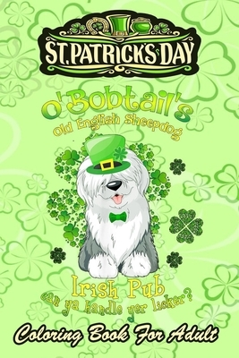 St Patricks Day Coloring Book For Adult: Old English Sheepdog Irish Pub - An Adult Coloring Books St Patrick for Kids, Adults with Beautiful Irish Sha