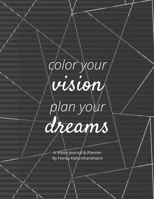 Color Your Vision, Plan Your Dreams - Vision Book: Law of Attraction - Manifest With a Vision Board Journal, Planner, Book with Vision Board, Intentio