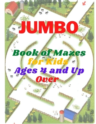 jumbo Book of Mazes for Kids Ages 4 and Up Over: Jumbo Maze Activity Book with Assorted Puzzles for kids ages 4-8, Dozens of mazes, string paths, supe