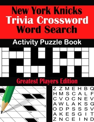 New York Knicks Trivia Crossword Word Search Activity Puzzle Book: Greatest Players Edition