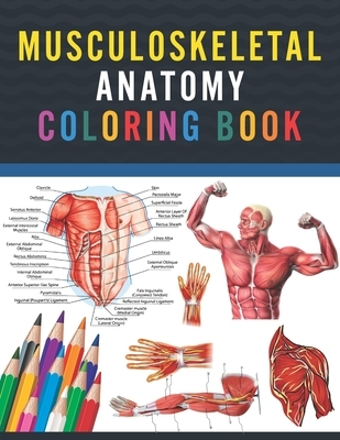 Musculoskeletal Anatomy Coloring Book: Fun and Easy Musculoskeletal Anatomy Coloring Book. Learn The Muscular System With Fun & Easy. Human Body Anato