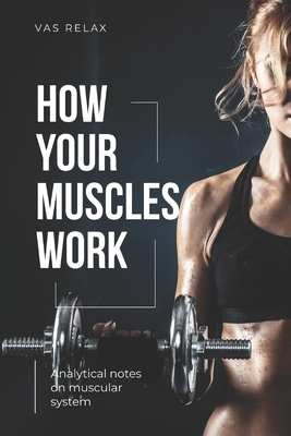 How Your Muscles Work: Analitical notes om muscular sustem