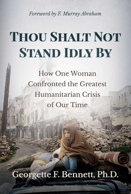 Thou Shalt Not Stand Idly by: How One Woman Confronted the Greatest Humanitarian Crisis of Our Time