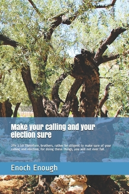 Make your calling and your election sure: 2Pe 1:10 Therefore, brothers, rather be diligent to make sure of your calling and election; for doing these