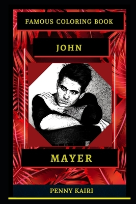 John Mayer Famous Coloring Book: Whole Mind Regeneration and Untamed Stress Relief Coloring Book for Adults