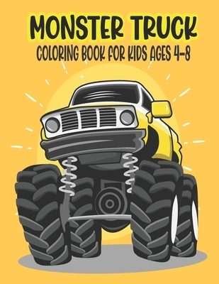 Monster Truck Coloring Book for Kids Ages 4-8: Amazing Coloring Book for Kids Ages 4-8 Filled With 50 Pages of Monster Trucks Monster Truck Coloring B