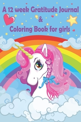 """A 12 week Gratitude journal & Coloring book for girls: Thankful journal and Coloring book for kids and child schoolers (AGES 8-12) on """"UNICORN THEME"""""""