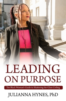 Leading on Purpose: The Black Woman's Guide to Shattering The Glass Ceiling