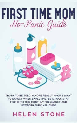 First Time Mom No-Panic Guide: Truth to be Told, No One Really Knows What to Expect When Expecting. Be a Rock Star Mom with This Monthly Pregnancy an