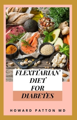 Flexitarian Diet for Diabetes: The Mostly Vegetarian Way to Prevent Diabetes and Add More Years to Your Life