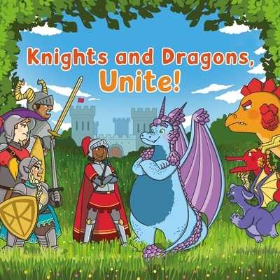 Knights and Dragons, Unite!: Knights and dragons have always been enemies... until now!