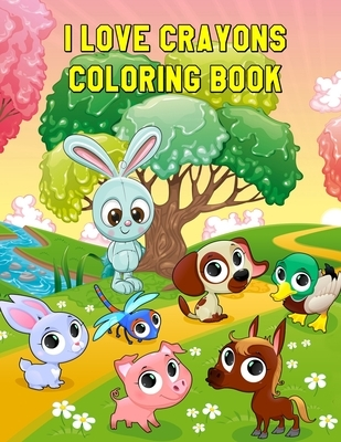 I Love Crayons Coloring Book: Beautiful Animals Designs for Stress Relief and Relaxation for Kids Ages 4-8