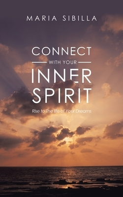 Connect with Your Inner Spirit: Rise to the Life of Your Dreams