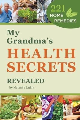 My Grandma's Health Secrets Revealed: 221 Home Remedies