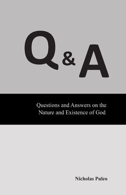 Q & A: Questions and Answers on the Nature and Existence of God