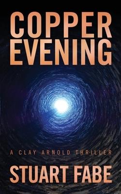 Copper Evening: A Clay Arnold Thriller