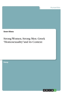 """Strong Women, Strong Men. Greek """"Homosexuality""""and its Context"""