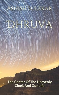 Dhruva: The Center Of Heavenly Clock And Our Life