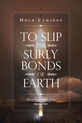 To Slip the Surly Bonds of Earth: Upon the Further Shore