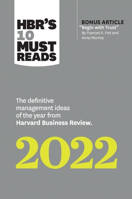 Hbr's 10 Must Reads 2022: The Definitive Management Ideas of the Year from Harvard Business Review (with Bonus Article Begin with Trust by Frances X.