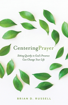 Centering Prayer: Sitting Quietly in God's Presence Can Change Your Life