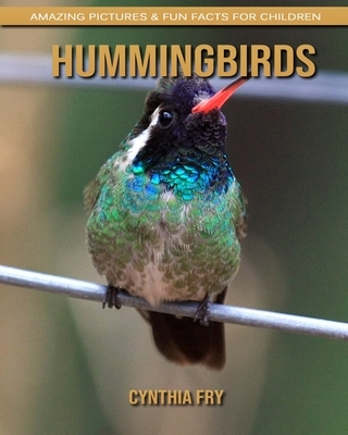 Hummingbirds: Amazing Pictures & Fun Facts for Children