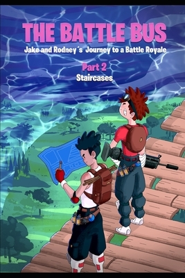 The Battle Bus: Jake and Rodney's Journey to a Battle Royale: Part 2: Staircases
