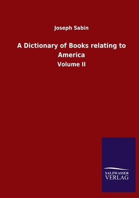A Dictionary of Books relating to America: Volume II