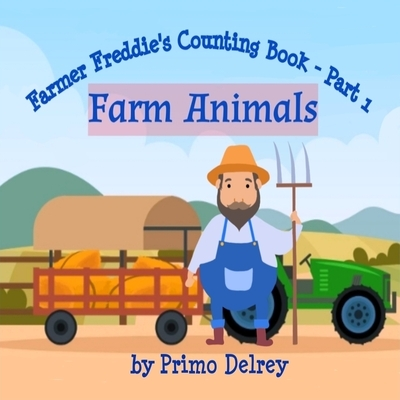 Farmer Freddie's Counting Book Part 1 - Farm Animals: Beginner Counting Book For Toddlers and Kindergarten Ages 5 and Below