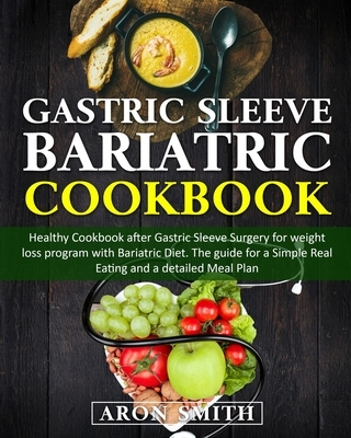 Gastric Sleeve Bariatric Cookbook: Healthy Cookbook after Gastric Sleeve Surgery for weight loss program with Bariatric Diet. The guide for a Simple R